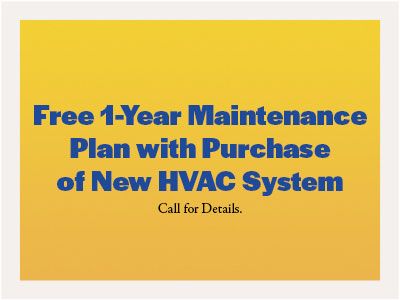 Free 1-Year Maintenance Plan with purchase of a new HVAC system
