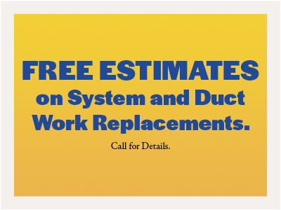 Free Estimates on system and duct work replacements coupon